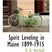 Spirit Leveling in Maine 1899-1915 by Robert Bradford Marshall