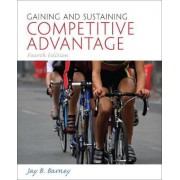 Gaining and Sustaining Competitive Advantage by Jay B. Barney