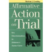 Affirmative Action on Trial by Melvin I. Urofsky