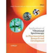 Applications of Vibrational Spectroscopy in Pharmaceutical Research and Development by Don E. Pivonka