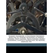 Farmer's Handbook; A Convenient Reference Book for All Persons Interested in General Farming, Fruit Culture, Truck Farming, Market Gardening, Livestock Production, Bee Keeping, Dairying, Etc by International Correspondence Schools