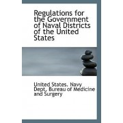 Regulations for the Government of Naval Districts of the United States by States Navy Dept Bureau of Medicine an