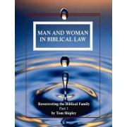 Man and Woman in Biblical Law by Tom Shipley