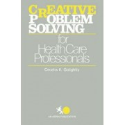 Creative Problem Solving for Health Care Professionals by Cecelia Golightly