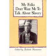 My Folks Don't Want Me to Talk About Slavery by Belinda Hurmence