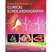 A Practical Approach to Clinical Echocardiography by Jagdish S. Mohan