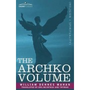 The Archko Volume Or, the Archeological Writings of the Sanhedrim & Talmuds of the Jews by William Dennes Mahan