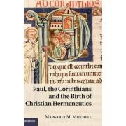 Paul, the Corinthians and the Birth of Christian Hermeneutics by Margaret M. Mitchell