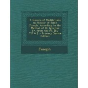 A Novena of Meditations in Honour of Saint Joseph, According to the Method of St. Ignatius Tr. from the Fr. [By J.P.W.]. by Joseph