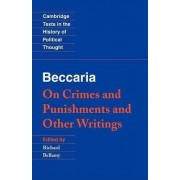 Beccaria: 'On Crimes and Punishments' and Other Writings by Cesare Beccaria
