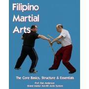 Filipino Martial Arts - The Core Basics, Structure, & Essentials by Dan Anderson