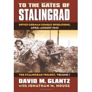 David Glantz To the Gates of Stalingrad: Soviet-German Combat Operations, April-August 1942 (Modern War Studies)