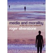 Media and Morality by Roger Silverstone