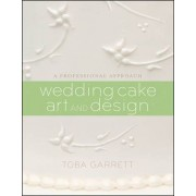 Wedding Cake Art and Design by Toba M. Garrett