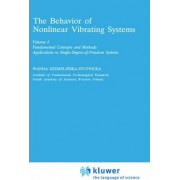 The Behaviour of Nonlinear Vibrating Systems: Fundamental Concepts and Methods - Applications to Single Degree of Freedom Volume I by Wanda Szemplinska