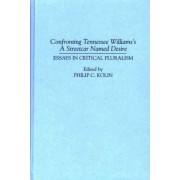 Confronting Tennessee Williams's A Streetcar Named Desire by Philip C. Kolin