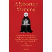 A Shorter Summa: The Essential Philosophical Passages of St. Thomas Aquinas' Summa Theologica Edited and Explained for Beginners