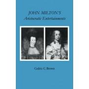 John Milton's Aristocratic Entertainments by Cedric C. Brown