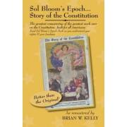 Sol Bloom's Epoch...Story of the Constitution: The Greatest Remastering with Major Annotations of the Greatest Work Ever on the Constitution?built for