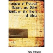 Critique of Practical Reason and Other Works on the Theory of Ethics by Immanuel Kant