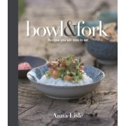 Bowl & Fork: Recipes You Will Love to Eat
