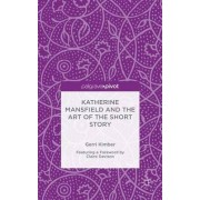 Katherine Mansfield and the Art of the Short Story by Gerri Kimber