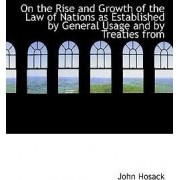 On the Rise and Growth of the Law of Nations as Established by General Usage and by Treaties from by John Hosack