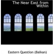 The Near East from Within by Eastern Question (Balkan)