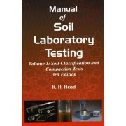Manual of Soil Laboratory Testing: Soil Classification and Compaction Tests Pt. 1 by K. H. Head
