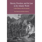 Slavery, Freedom and the Law in the Atlantic World by University Sue Peabody