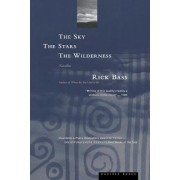 The Sky, the Stars and the Wilderness by Rick Bass