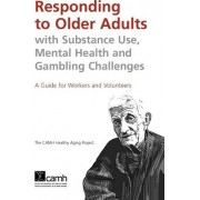 Responding to Older Adults with Substance Use, Mental Health and Gambling Challenges by Camh