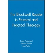 The Blackwell Reader in Pastoral and Practical Theology by John Patton
