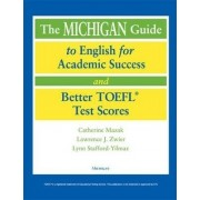 The Michigan Guide to English for Academic Success and Better TOEFL Test Scores by Catherine Mazak