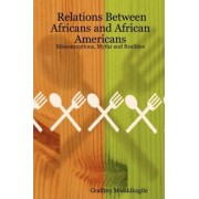 Relations Between Africans and African Americans by Godfrey Mwakikagile