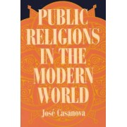 Public Religions in the Modern World by Jose Casanova