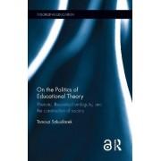 On the Politics of Educational Theory by Tomasz Szkudlarek