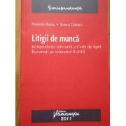 Litigii De Munca Jurisprudenta Relevanta A Curtii De Apel Bucuresti Pe Semestrul Ii 2010 - Florentina Rotaru Simona Cristescu