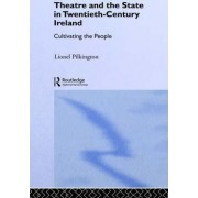 Theatre and the State in Twentieth-Century Ireland by Lionel Pilkington