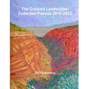 The Colored Landscape: Collected Pastels 2010-2015