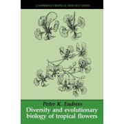 Diversity and Evolutionary Biology of Tropical Flowers by Peter K. Endress