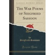 The War Poems of Siegfried Sassoon (Classic Reprint) by Siegfried Sassoon