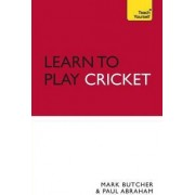 Learn to Play Cricket: Teach Yourself by Mark Butcher