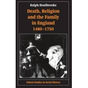 Death, Religion and the Family in England, 1480-1750 by Reader of Early Modern History Ralph Houlbrooke