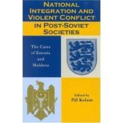 National Integration and Violent Conflict in Post-Soviet Societies by Professor Pal Kolsto