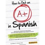 How to Get an A+ in Spanish with MP3 CD by M. S. Harvey
