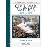 Civil War America, 1850 to 1875 by Richard F. Selcer