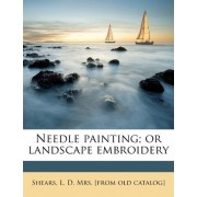 Needle Painting; Or Landscape Embroidery by L D Mrs [From Old Catalog] Shears