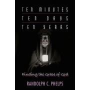 Ten Minutes, Ten Days, Ten Years: Finding the Grace of God