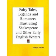 Fairy Tales, Legends & Romances Illustrating Shakespeare & Other Early English Writers (1875) by Joseph Ritson